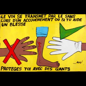 Anol  2011 - Burkina Faso Acrylique sur Tôle   LE VIH SE TRANSMET PAR LE SANG. SI TU AIDES UN BLESSE OU LORS D'UN ACCOUCHEMENT, PROTÈGE-TOI AVEC DES GANTS. Sida wâ bâag biil tulugda ne ziim n lôog ned. Fo sâ song ned sên poglé; koglog f nusâ ne gâa râmba.
